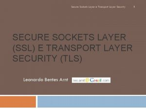 Secure Sockets Layer e Transport Layer Security SECURE