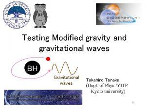 Testing Modified gravity and gravitational waves Gravitational waves