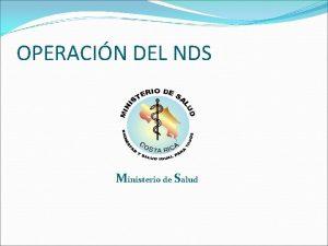 OPERACIN DEL NDS Ministerio de Salud NDS COSTA