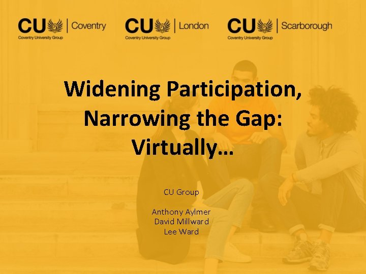 Widening Participation Narrowing the Gap Virtually CU Group