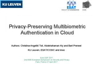 FACULTY OF ENGINEERING COSIC PrivacyPreserving Multibiometric Authentication in