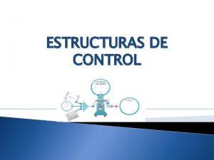 ESTRUCTURAS DE CONTROL Estructuras de Control Selectivo Definicin
