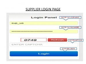 SUPPLIER LOGIN PAGE ENTER THE USER NAME ENTER