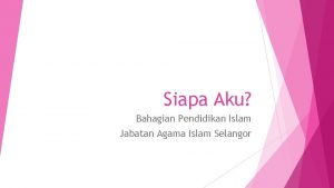 Siapa Aku Bahagian Pendidikan Islam Jabatan Agama Islam
