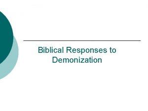Biblical Responses to Demonization Biblical Basis for Deliverance