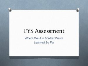 FYS Assessment Where We Are What Weve Learned