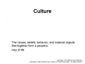 Culture The values beliefs behavior and material objects