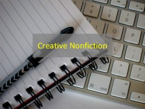 Creative Nonfiction Creative Essay Any short nonfiction text