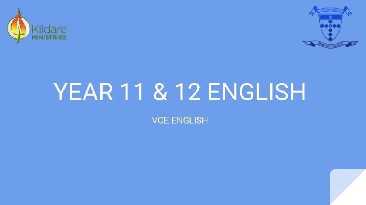 YEAR 11 12 ENGLISH VCE ENGLISH Year 11