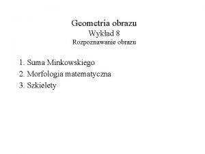 Geometria obrazu Wykad 8 Rozpoznawanie obrazu 1 Suma