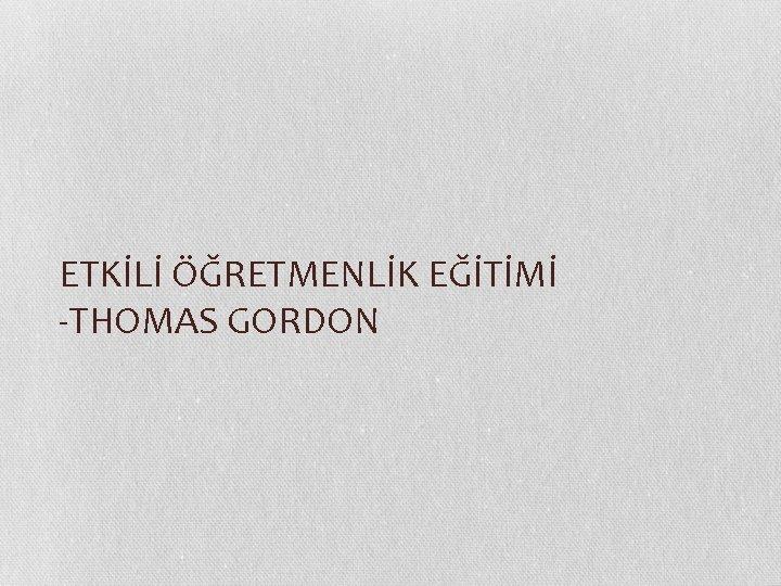 ETKL RETMENLK ETM THOMAS GORDON THOMAS GORDON 1918