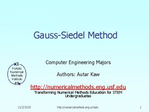 GaussSiedel Method Computer Engineering Majors Authors Autar Kaw