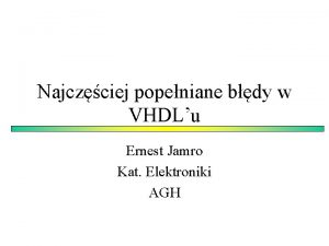Najczciej popeniane bdy w VHDLu Ernest Jamro Kat