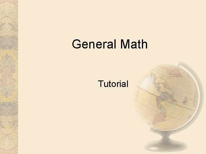 General Math Tutorial General Math General Math consists