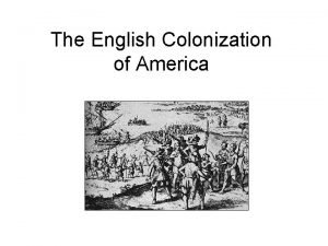 The English Colonization of America Overview Some European