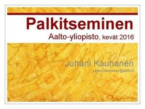 Palkitseminen Aaltoyliopisto kevt 2016 Juhani Kauhanen juhani kauhanenaalto