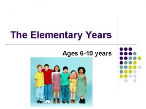 The Elementary Years Ages 6 10 years Essential