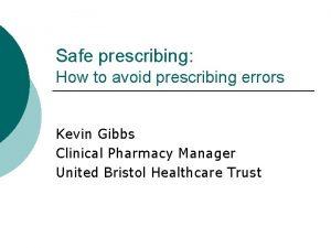 Safe prescribing How to avoid prescribing errors Kevin