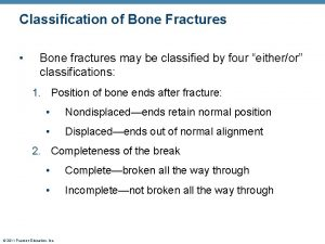 Classification of Bone Fractures Bone fractures may be