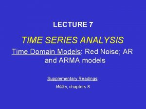 LECTURE 7 TIME SERIES ANALYSIS Time Domain Models