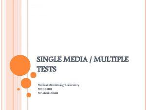 SINGLE MEDIA MULTIPLE TESTS Medical Microbiology Laboratory MEDI