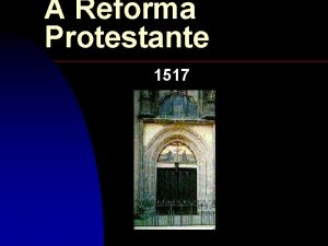 A Reforma Protestante 1517 A Reforma do Sculo