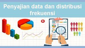 Penyajian data dan distribusi frekuensi Tabel adalah penyajian