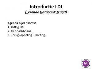 Introductie LDJ Lerende Databank Jeugd Agenda bijeenkomst 1