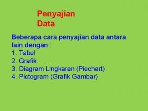 Penyajian Data Beberapa cara penyajian data antara lain