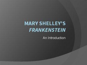 MARY SHELLEYS FRANKENSTEIN An Introduction Mary Shelley Born