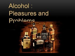 Alcohol Pleasures and Problems Why is this issue