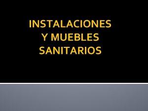 INSTALACIONES Y MUEBLES SANITARIOS INSTALACIONES SANITARIAS Tienen por