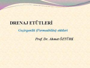 DRENAJ ETTLER Geirgenlik Permeabilite ettleri Prof Dr Ahmet
