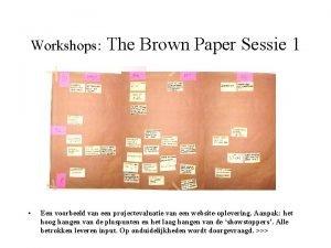Workshops The Brown Paper Sessie 1 Een voorbeeld