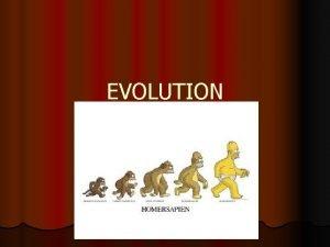 EVOLUTION EVOLUTION l The l process of change