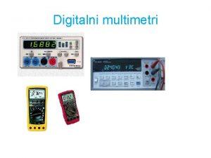 Digitalni multimetri Glavne lastnosti multimetrov so analogni vhodni