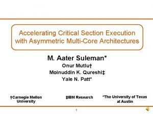 Accelerating Critical Section Execution with Asymmetric MultiCore Architectures