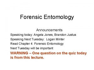 Forensic Entomology Announcements Speaking today Angela Jones Brandon