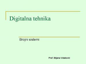 Digitalna tehnika Brojni sistemi Prof Biljana Vidakovi Brojni