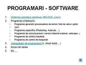 PROGRAMARI SOFTWARE 1 Sistemes operatius windows MSDOS Linux
