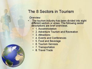 The 8 Sectors in Tourism Overview The tourism