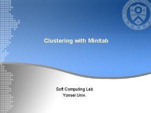 Clustering with Minitab Soft Computing Lab Yonsei Univ