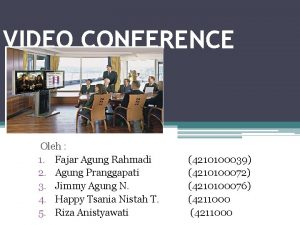 VIDEO CONFERENCE Oleh 1 Fajar Agung Rahmadi 2