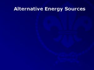 Alternative Energy Sources Alternative Energy Sources Solar n