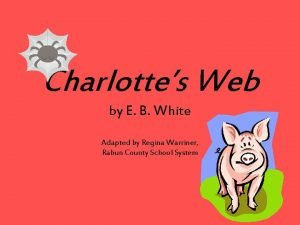 Charlottes Web by E B White Adapted by