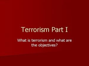 Terrorism Part I What is terrorism and what