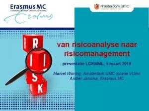 van risicoanalyse naar risicomanagement presentatie LOKMML 5 maart