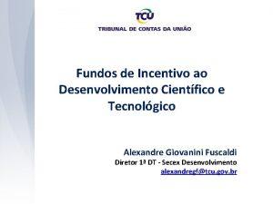 Fundos de Incentivo ao Desenvolvimento Cientfico e Tecnolgico