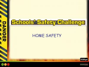 HOME SAFETY HOME SAFETY Learning Objective Children to