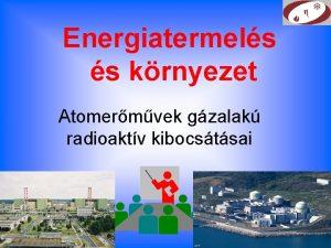 Energiatermels s krnyezet Atomermvek gzalak radioaktv kibocstsai A